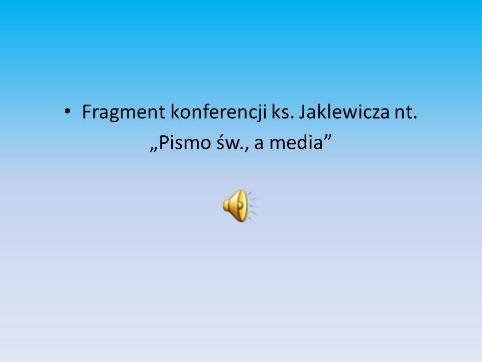 Fragment konferencji ks. Jaklewicza nt. Pismo św., a media
