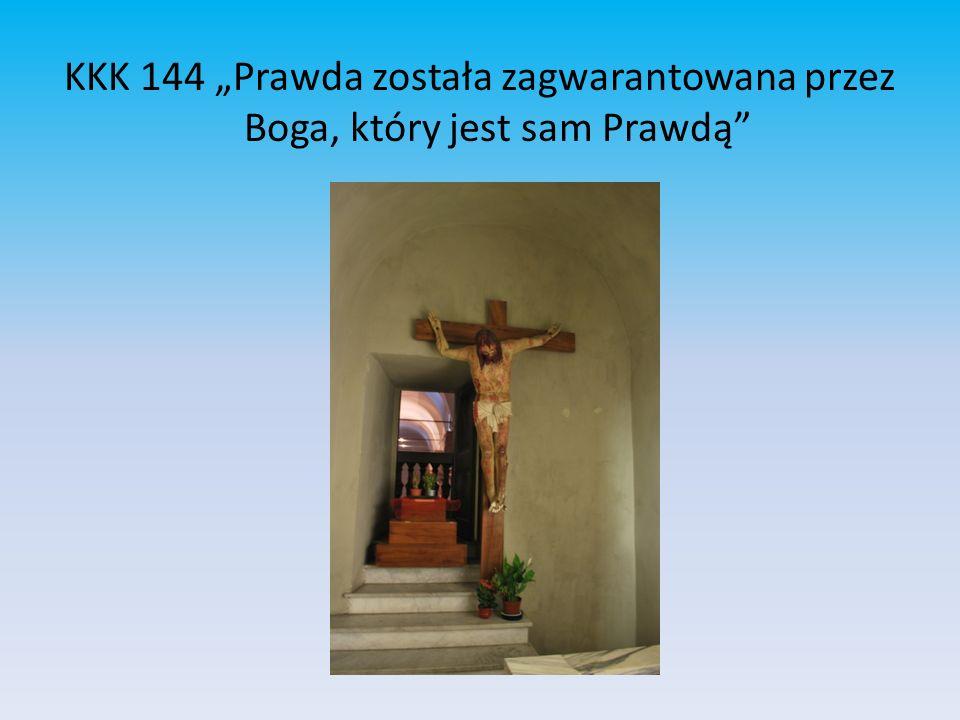 KKK 144 Prawda została zagwarantowana przez Boga, który jest sam Prawdą