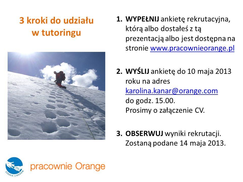 1.WYPEŁNIJ ankietę rekrutacyjna, którą albo dostałeś z tą prezentacją albo jest dostępna na stronie www.pracownieorange.plwww.pracownieorange.pl 2.WYŚLIJ ankietę do 10 maja 2013 roku na adres karolina.kanar@orange.com do godz.