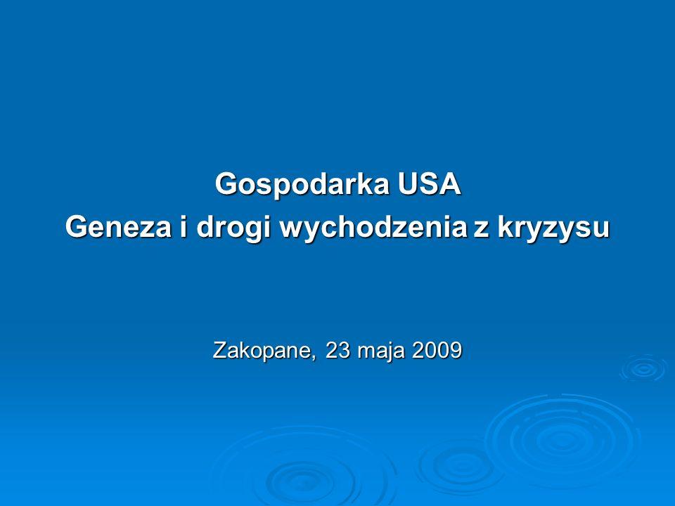 Gospodarka USA Geneza i drogi wychodzenia z kryzysu Zakopane, 23 maja 2009