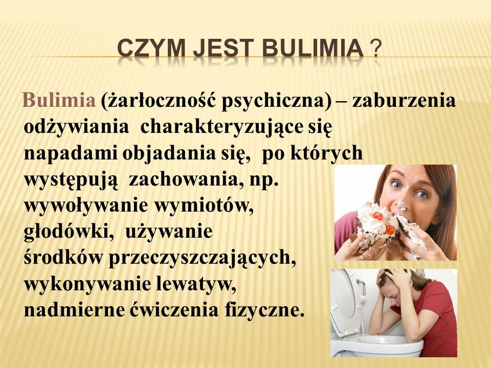 Bulimia (żarłoczność psychiczna) – zaburzenia odżywiania charakteryzujące się napadami objadania się, po których występują zachowania, np. wywoływanie
