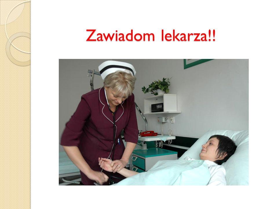 Zawiadom lekarza!!