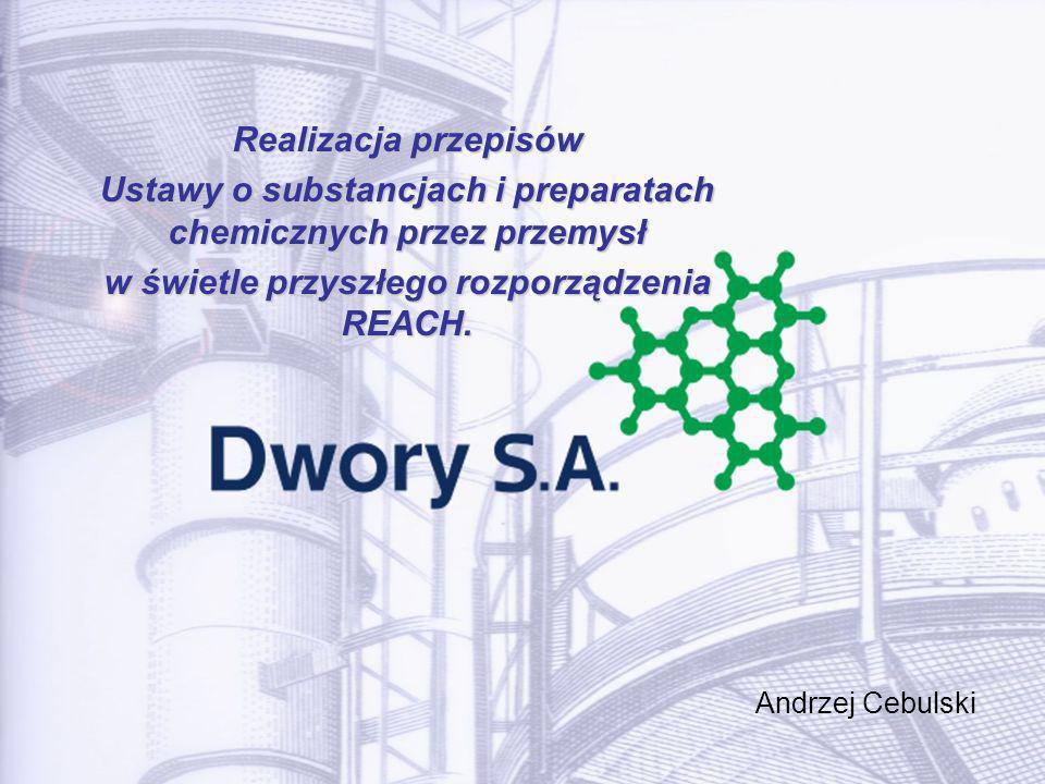 Realizacja przepisów Ustawy o substancjach i preparatach chemicznych przez przemysł w świetle przyszłego rozporządzenia REACH. Andrzej Cebulski