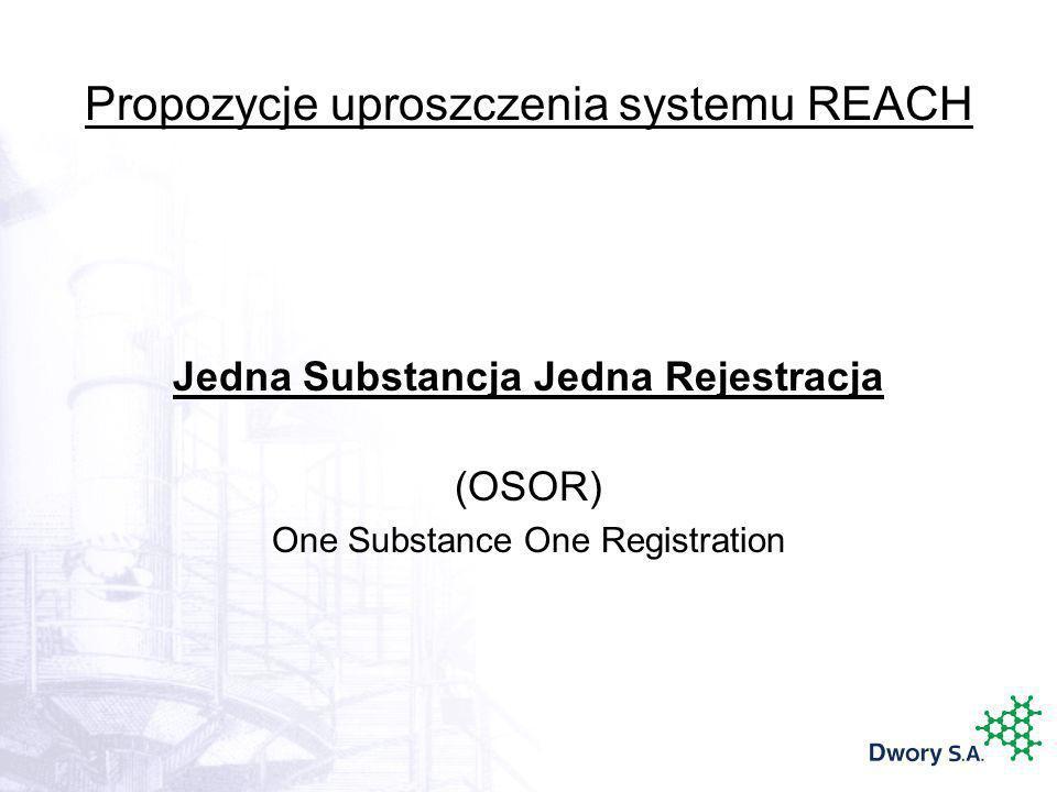 Propozycje uproszczenia systemu REACH Jedna Substancja Jedna Rejestracja (OSOR) One Substance One Registration