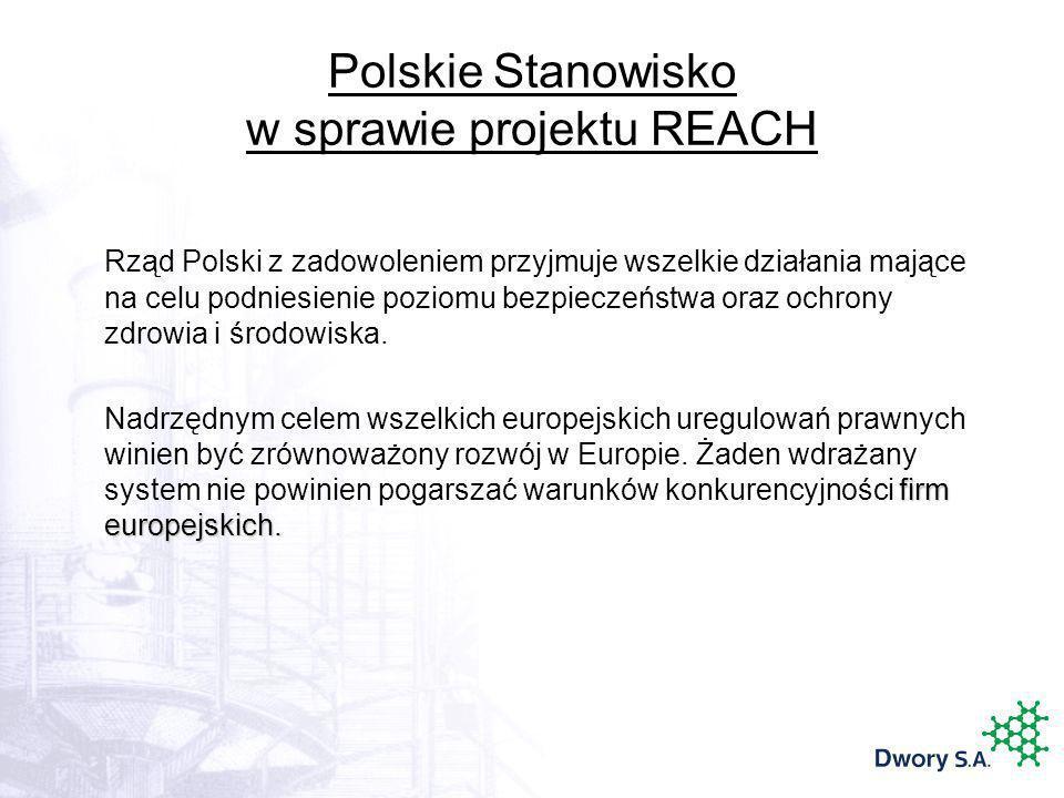 Polskie Stanowisko w sprawie projektu REACH Rząd Polski z zadowoleniem przyjmuje wszelkie działania mające na celu podniesienie poziomu bezpieczeństwa