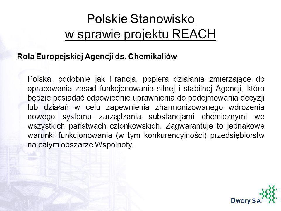 Polskie Stanowisko w sprawie projektu REACH Rola Europejskiej Agencji ds. Chemikaliów Polska, podobnie jak Francja, popiera działania zmierzające do o