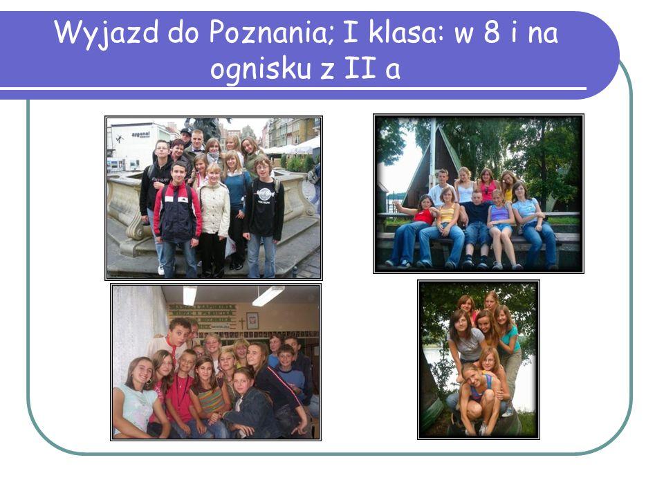 Wyjazd do Poznania; I klasa: w 8 i na ognisku z II a