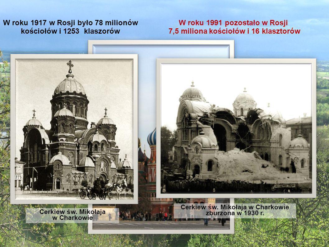 W roku 1917 w Rosji było 78 milionów kościołów i 1253 klaszorów W roku 1991 pozostało w Rosji 7,5 miliona kościołów i 16 klasztorów Cerkiew św. Mikoła