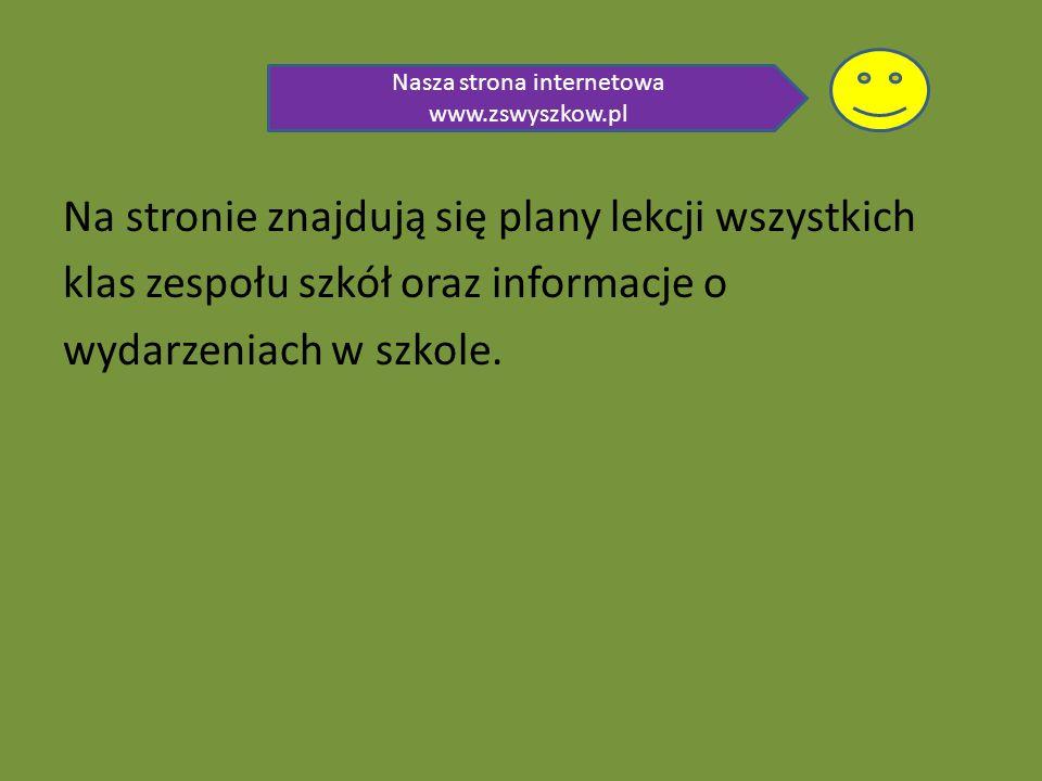 Na stronie znajdują się plany lekcji wszystkich klas zespołu szkół oraz informacje o wydarzeniach w szkole. Nasza strona internetowa www.zswyszkow.pl