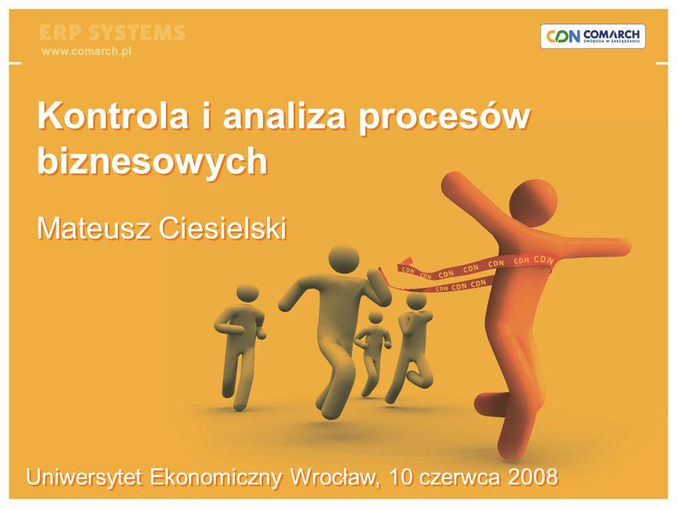 Produkujesz, sprzedajesz, zarządzasz? Zyskaj przewagę! Uniwersytet Ekonomiczny Wrocław, 10 czerwca 2008 Kontrola i analiza procesów biznesowych Mateus