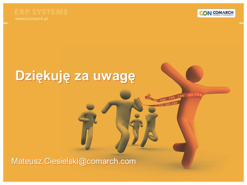 Produkujesz, sprzedajesz, zarządzasz? Zyskaj przewagę! Mateusz.Ciesielski@comarch.com Dziękuję za uwagę www.comarch.pl