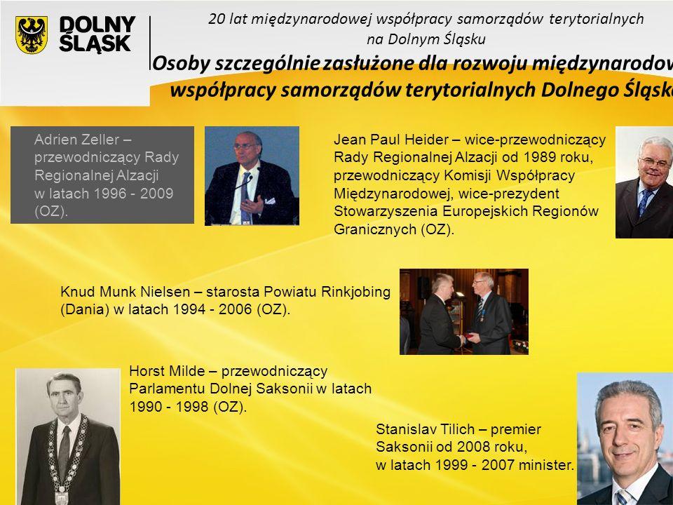 9 20 lat międzynarodowej współpracy samorządów terytorialnych na Dolnym Śląsku Osoby szczególnie zasłużone dla rozwoju międzynarodowej współpracy samorządów terytorialnych Dolnego Śląska Stanislav Tilich – premier Saksonii od 2008 roku, w latach 1999 - 2007 minister.