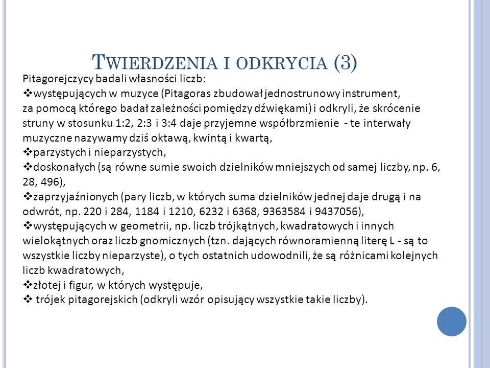 T WIERDZENIA I ODKRYCIA (3) Pitagorejczycy badali własności liczb: występujących w muzyce (Pitagoras zbudował jednostrunowy instrument, za pomocą któr