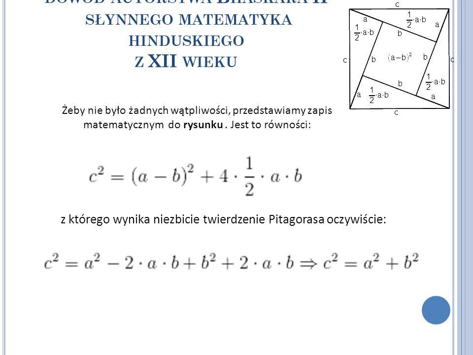 DOWÓD AUTORSTWA B HASKARA II SŁYNNEGO MATEMATYKA HINDUSKIEGO Z XII WIEKU Żeby nie było żadnych wątpliwości, przedstawiamy zapis matematycznym do rysun