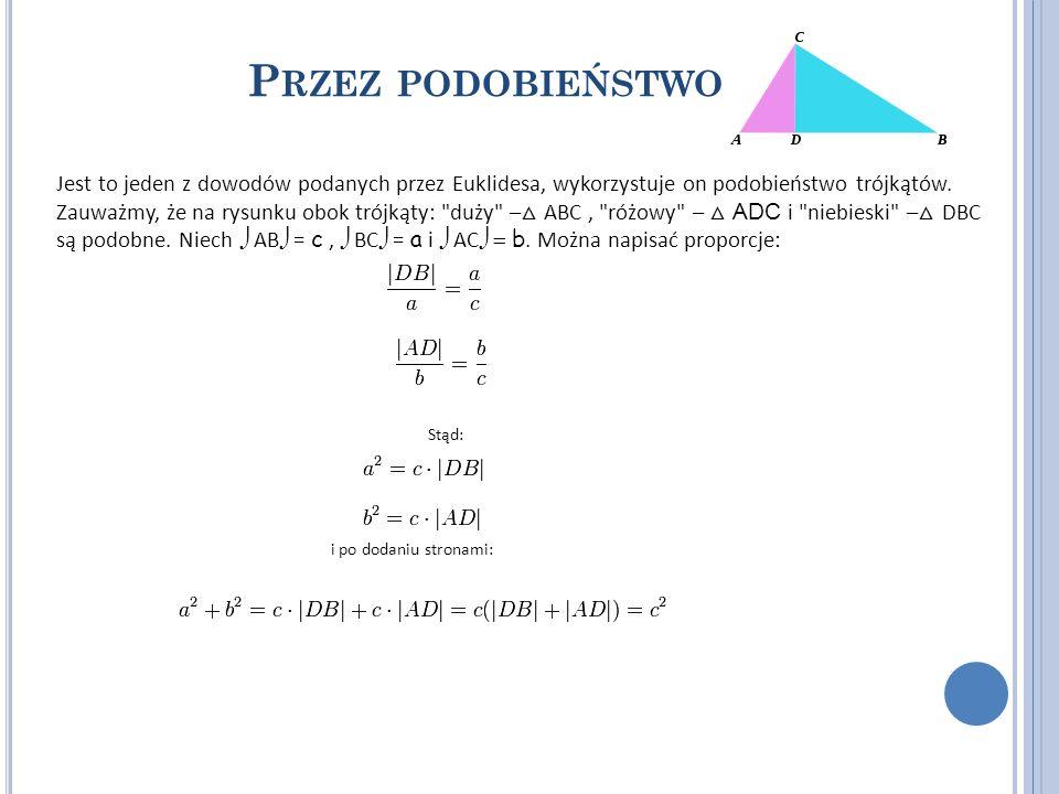 P RZEZ PODOBIEŃSTWO Jest to jeden z dowodów podanych przez Euklidesa, wykorzystuje on podobieństwo trójkątów. Zauważmy, że na rysunku obok trójkąty: