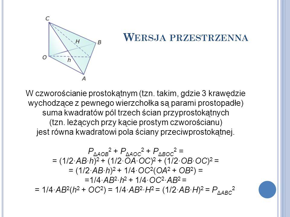 W ERSJA PRZESTRZENNA W czworościanie prostokątnym (tzn. takim, gdzie 3 krawędzie wychodzące z pewnego wierzchołka są parami prostopadłe) suma kwadrató