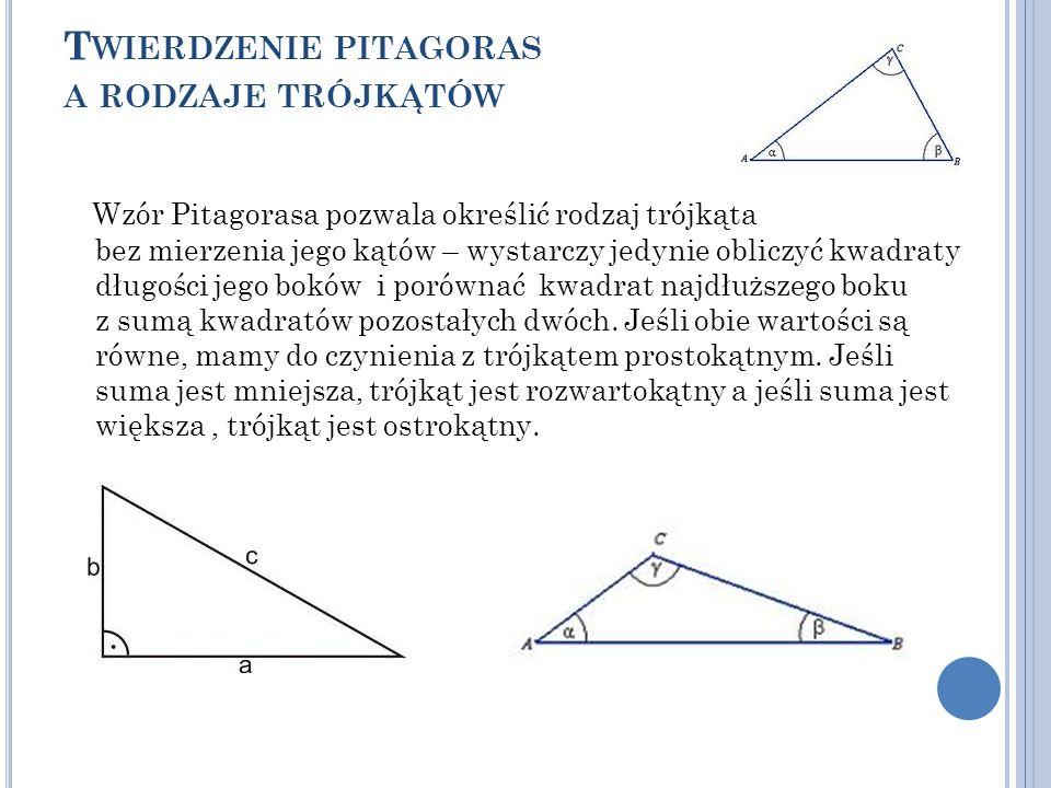T WIERDZENIE PITAGORAS A RODZAJE TRÓJKĄTÓW Wzór Pitagorasa pozwala określić rodzaj trójkąta bez mierzenia jego kątów – wystarczy jedynie obliczyć kwad