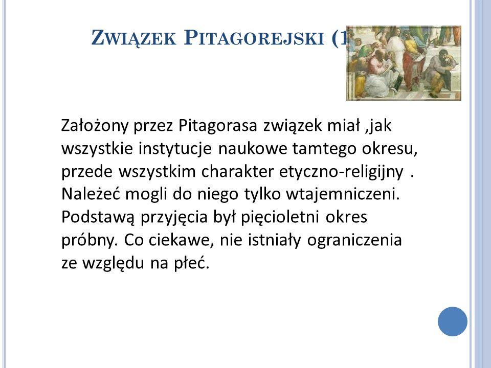 Z WIĄZEK P ITAGOREJSKI (1) Założony przez Pitagorasa związek miał,jak wszystkie instytucje naukowe tamtego okresu, przede wszystkim charakter etyczno-