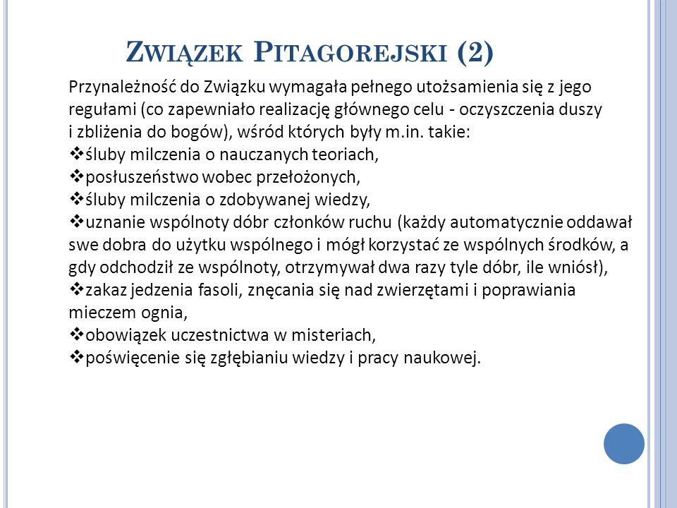 Z WIĄZEK P ITAGOREJSKI (2) Przynależność do Związku wymagała pełnego utożsamienia się z jego regułami (co zapewniało realizację głównego celu - oczysz
