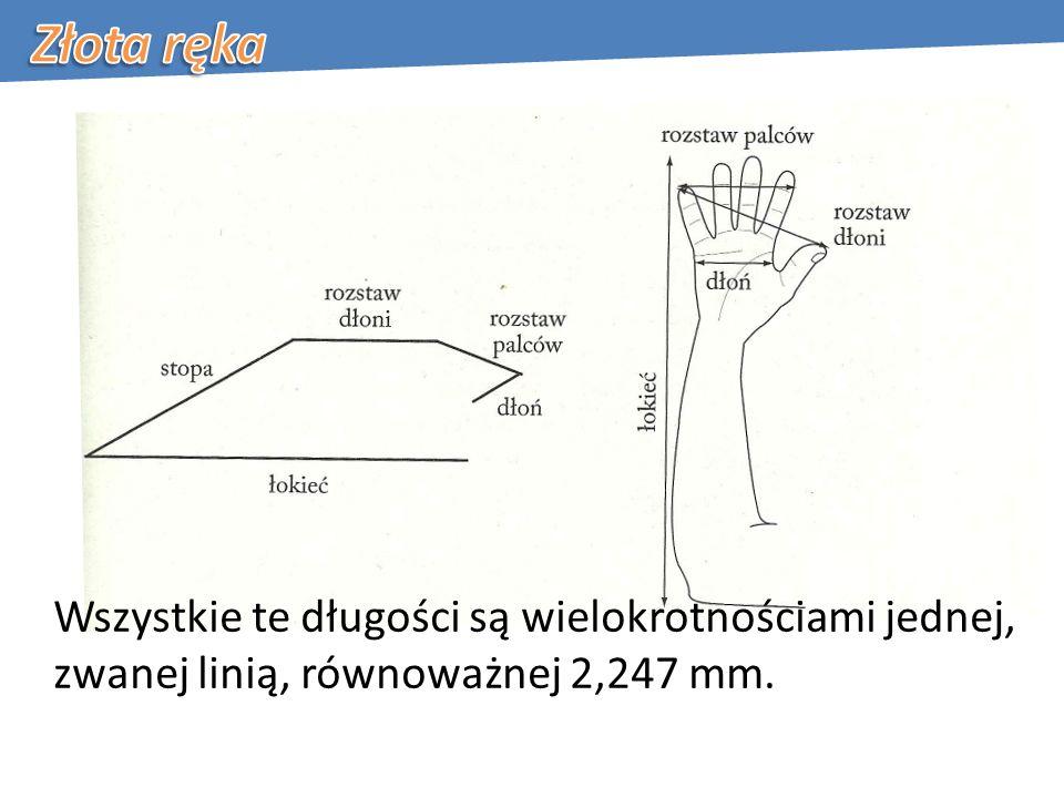 Wszystkie te długości są wielokrotnościami jednej, zwanej linią, równoważnej 2,247 mm.