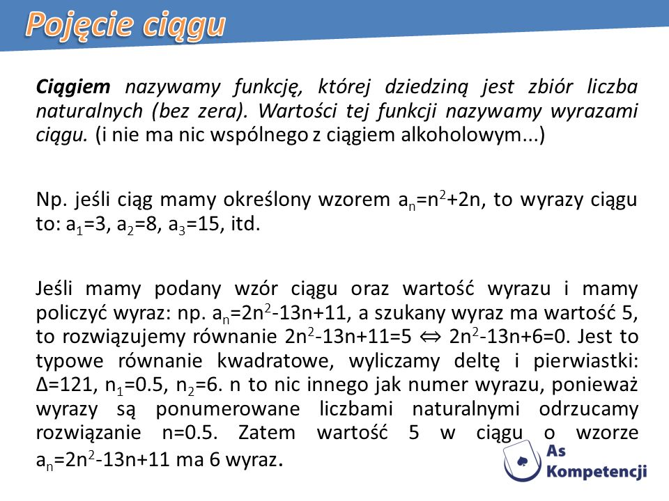 Ciągiem nazywamy funkcję, której dziedziną jest zbiór liczba naturalnych (bez zera).