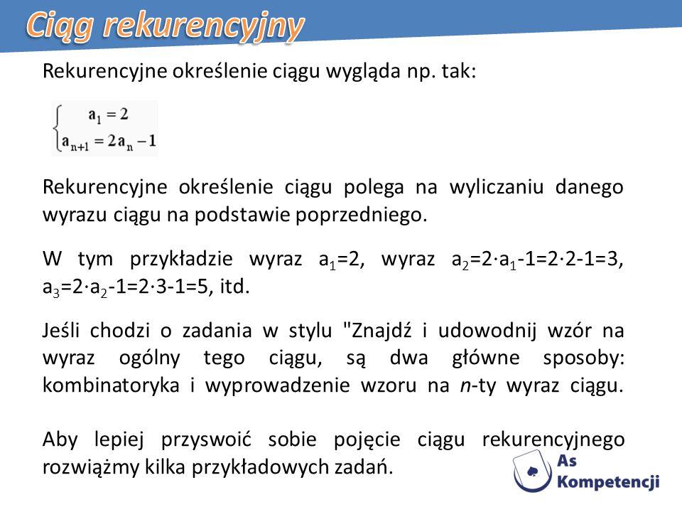 Rekurencyjne określenie ciągu wygląda np.
