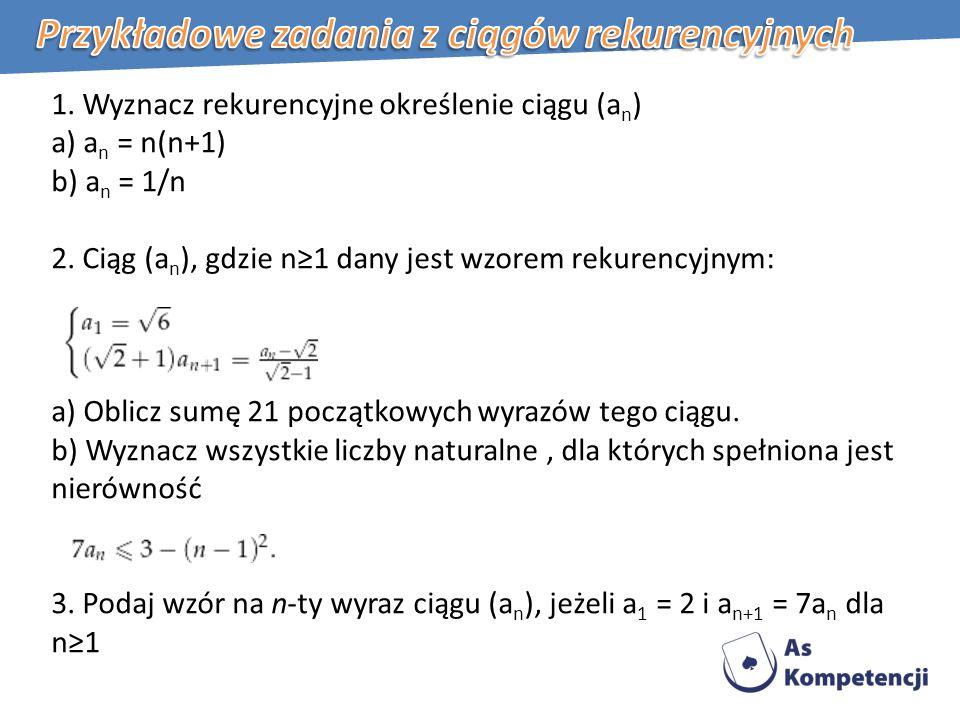 1.Wyznacz rekurencyjne określenie ciągu (a n ) a) a n = n(n+1) b) a n = 1/n 2.