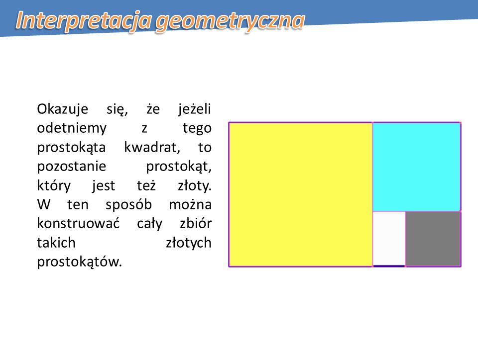 Okazuje się, że jeżeli odetniemy z tego prostokąta kwadrat, to pozostanie prostokąt, który jest też złoty.