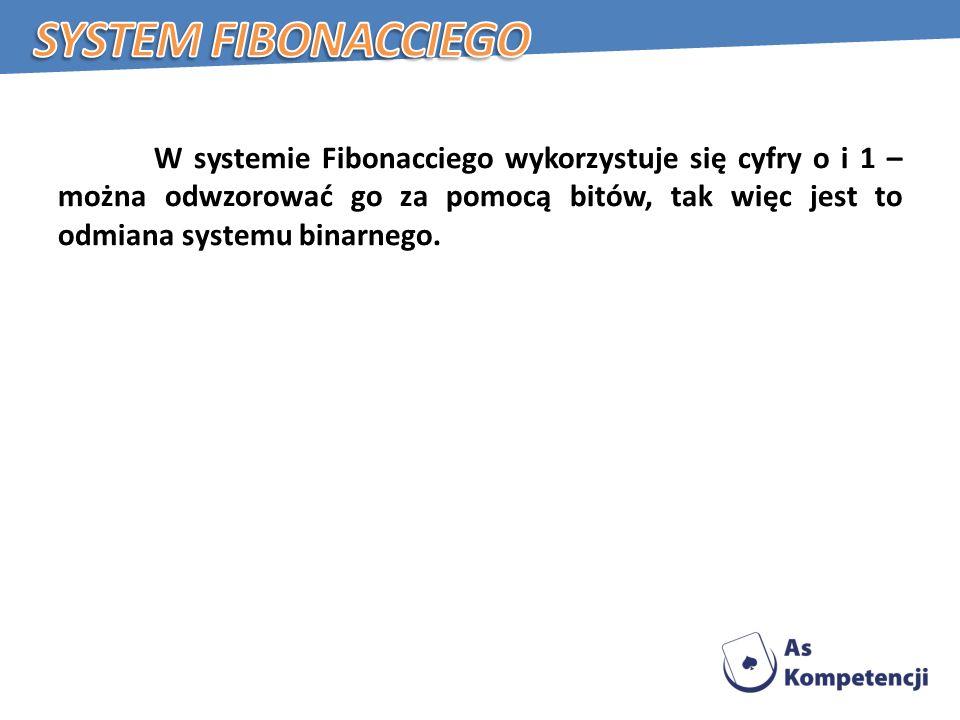 W systemie Fibonacciego wykorzystuje się cyfry o i 1 – można odwzorować go za pomocą bitów, tak więc jest to odmiana systemu binarnego.