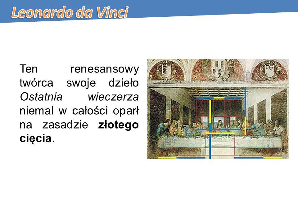 Ten renesansowy twórca swoje dzieło Ostatnia wieczerza niemal w całości oparł na zasadzie złotego cięcia.