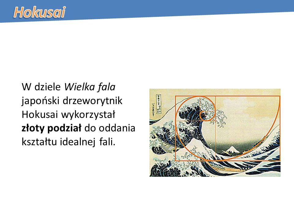 W dziele Wielka fala japoński drzeworytnik Hokusai wykorzystał złoty podział do oddania kształtu idealnej fali.