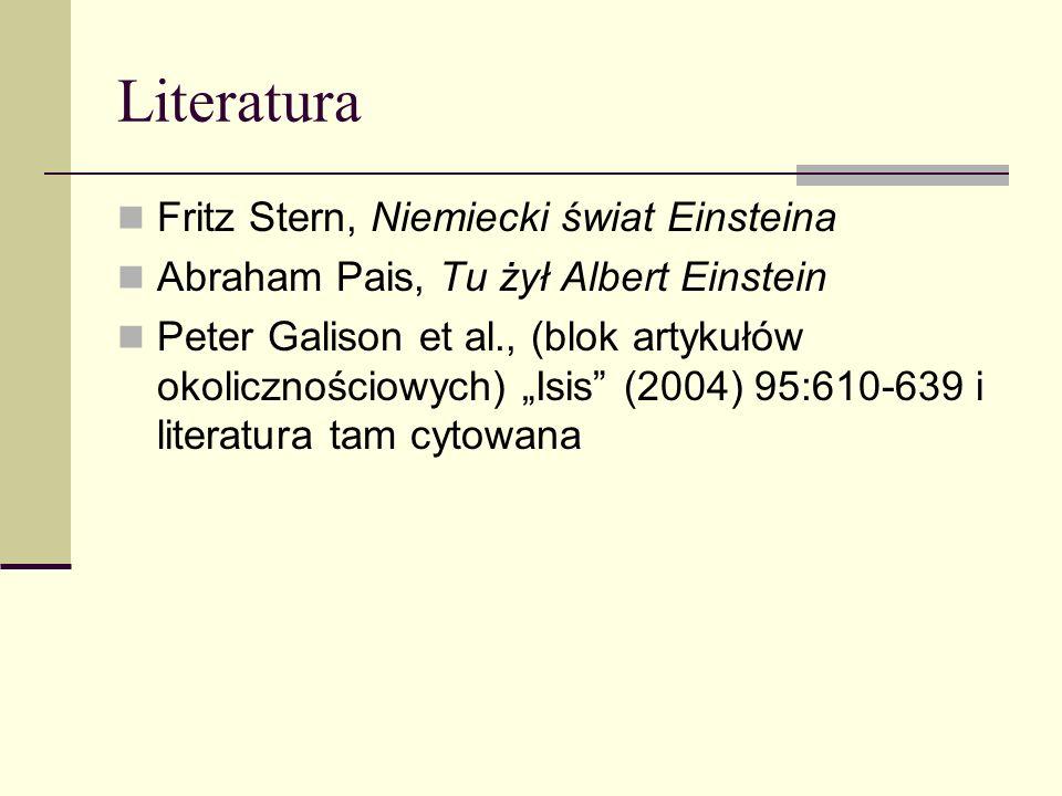 Literatura Fritz Stern, Niemiecki świat Einsteina Abraham Pais, Tu żył Albert Einstein Peter Galison et al., (blok artykułów okolicznościowych) Isis (2004) 95:610-639 i literatura tam cytowana