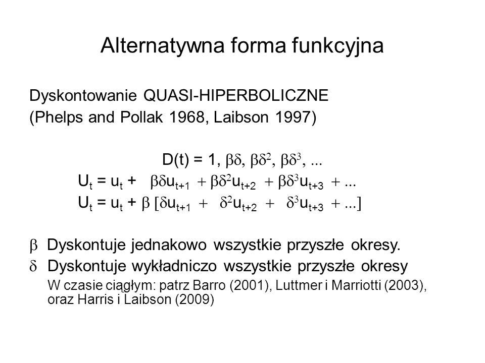 Alternatywna forma funkcyjna Dyskontowanie QUASI-HIPERBOLICZNE (Phelps and Pollak 1968, Laibson 1997) D(t) = 1, U t = u t + u t+1 u t+2 u t+3 Dyskontu