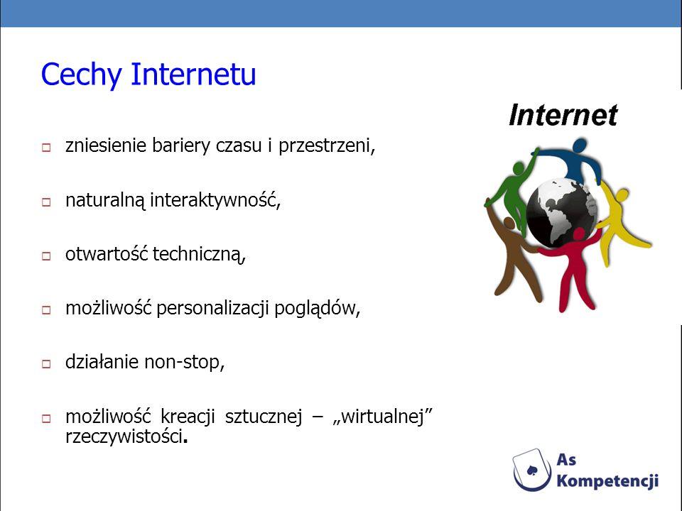 Cechy Internetu zniesienie bariery czasu i przestrzeni, naturalną interaktywność, otwartość techniczną, możliwość personalizacji poglądów, działanie n