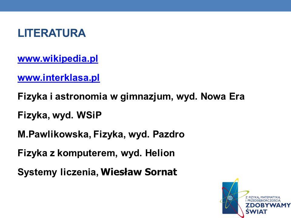 LITERATURA www.wikipedia.pl www.interklasa.pl Fizyka i astronomia w gimnazjum, wyd. Nowa Era Fizyka, wyd. WSiP M.Pawlikowska, Fizyka, wyd. Pazdro Fizy