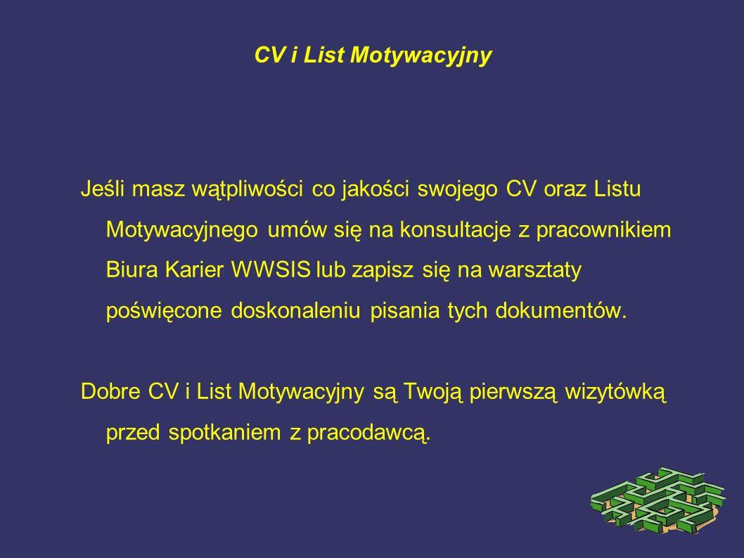 CV i List Motywacyjny Jeśli masz wątpliwości co jakości swojego CV oraz Listu Motywacyjnego umów się na konsultacje z pracownikiem Biura Karier WWSIS