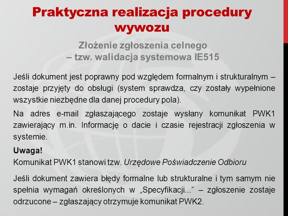 Praktyczna realizacja procedury wywozu Złożenie zgłoszenia celnego – tzw. walidacja systemowa IE515 Jeśli dokument jest poprawny pod względem formalny