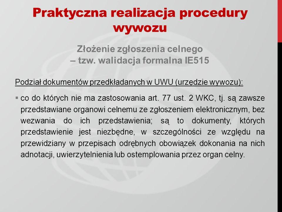 Złożenie zgłoszenia celnego – tzw. walidacja formalna IE515 Podział dokumentów przedkładanych w UWU (urzędzie wywozu): co do których nie ma zastosowan