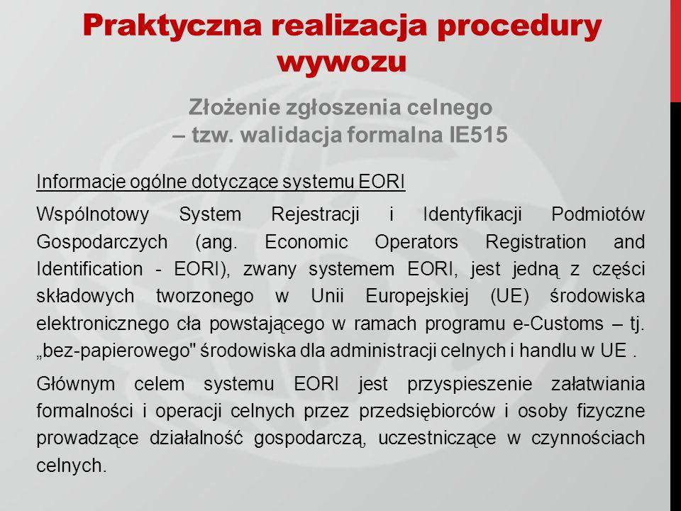 Złożenie zgłoszenia celnego – tzw. walidacja formalna IE515 Informacje ogólne dotyczące systemu EORI Wspólnotowy System Rejestracji i Identyfikacji Po