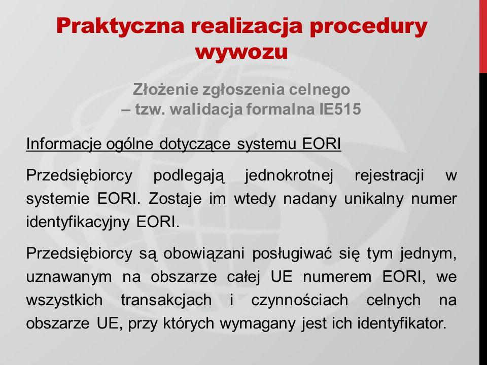 Złożenie zgłoszenia celnego – tzw. walidacja formalna IE515 Informacje ogólne dotyczące systemu EORI Przedsiębiorcy podlegają jednokrotnej rejestracji