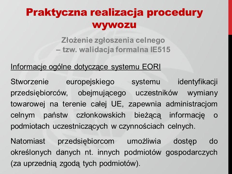 Złożenie zgłoszenia celnego – tzw. walidacja formalna IE515 Informacje ogólne dotyczące systemu EORI Stworzenie europejskiego systemu identyfikacji pr