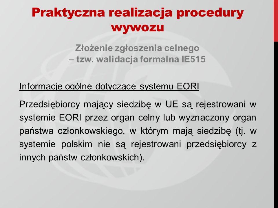 Złożenie zgłoszenia celnego – tzw. walidacja formalna IE515 Informacje ogólne dotyczące systemu EORI Przedsiębiorcy mający siedzibę w UE są rejestrowa
