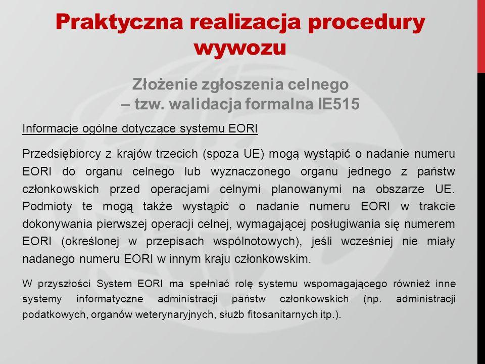 Złożenie zgłoszenia celnego – tzw. walidacja formalna IE515 Informacje ogólne dotyczące systemu EORI Przedsiębiorcy z krajów trzecich (spoza UE) mogą