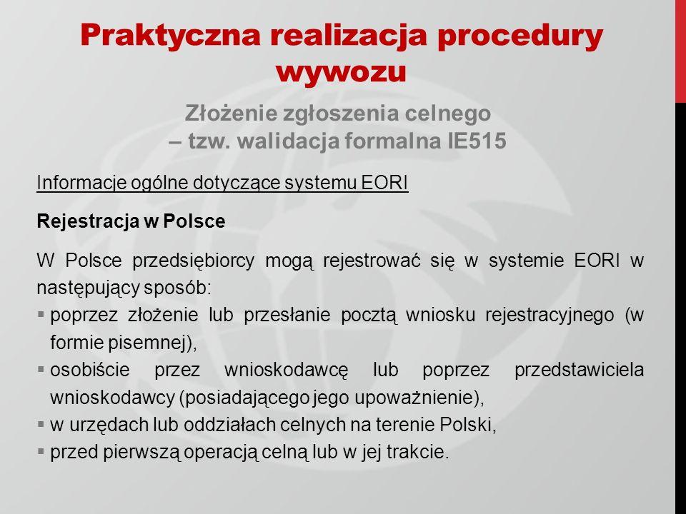 Złożenie zgłoszenia celnego – tzw. walidacja formalna IE515 Informacje ogólne dotyczące systemu EORI Rejestracja w Polsce W Polsce przedsiębiorcy mogą