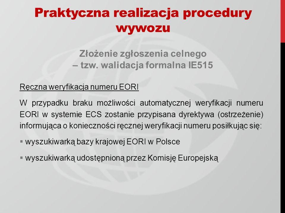 Złożenie zgłoszenia celnego – tzw. walidacja formalna IE515 Ręczna weryfikacja numeru EORI W przypadku braku możliwości automatycznej weryfikacji nume
