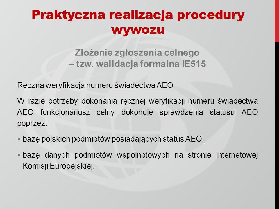 Złożenie zgłoszenia celnego – tzw. walidacja formalna IE515 Ręczna weryfikacja numeru świadectwa AEO W razie potrzeby dokonania ręcznej weryfikacji nu
