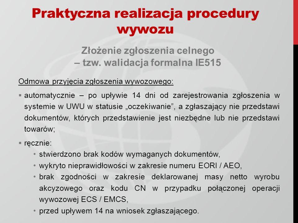 Złożenie zgłoszenia celnego – tzw. walidacja formalna IE515 Odmowa przyjęcia zgłoszenia wywozowego: automatycznie – po upływie 14 dni od zarejestrowan