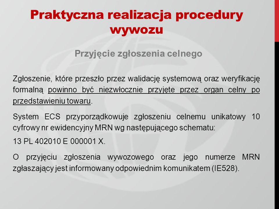 Przyjęcie zgłoszenia celnego Zgłoszenie, które przeszło przez walidację systemową oraz weryfikację formalną powinno być niezwłocznie przyjęte przez or