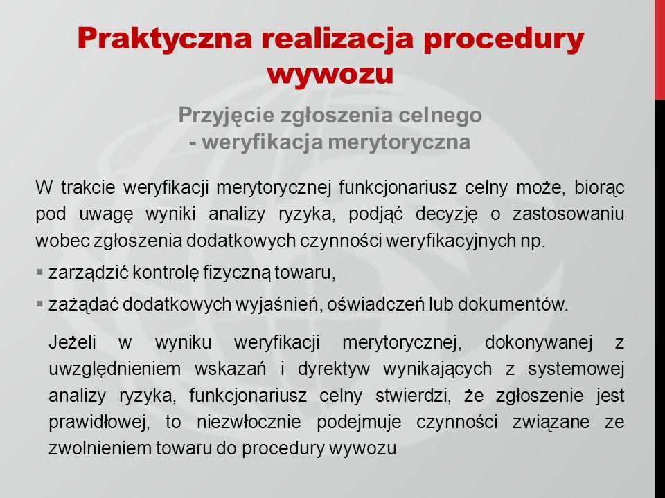 Przyjęcie zgłoszenia celnego - weryfikacja merytoryczna W trakcie weryfikacji merytorycznej funkcjonariusz celny może, biorąc pod uwagę wyniki analizy