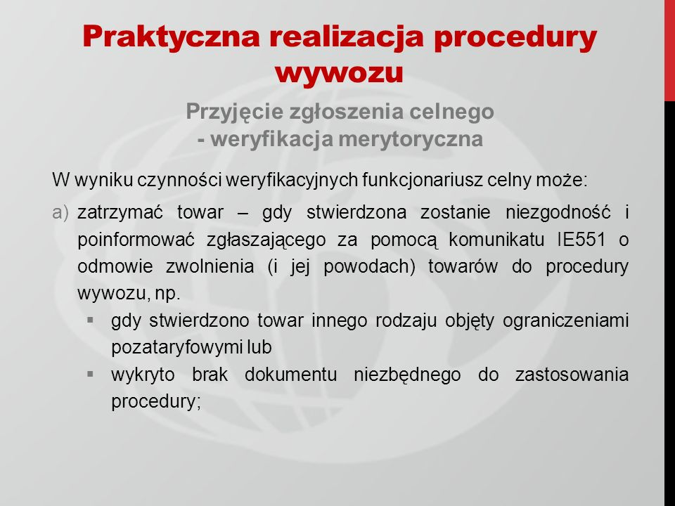 Przyjęcie zgłoszenia celnego - weryfikacja merytoryczna W wyniku czynności weryfikacyjnych funkcjonariusz celny może: a)zatrzymać towar – gdy stwierdz